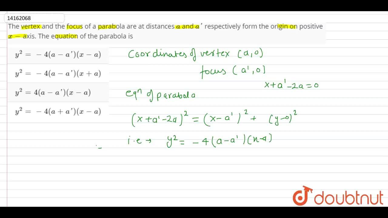 Solution for The vertex and the focus of a parabola are at dist