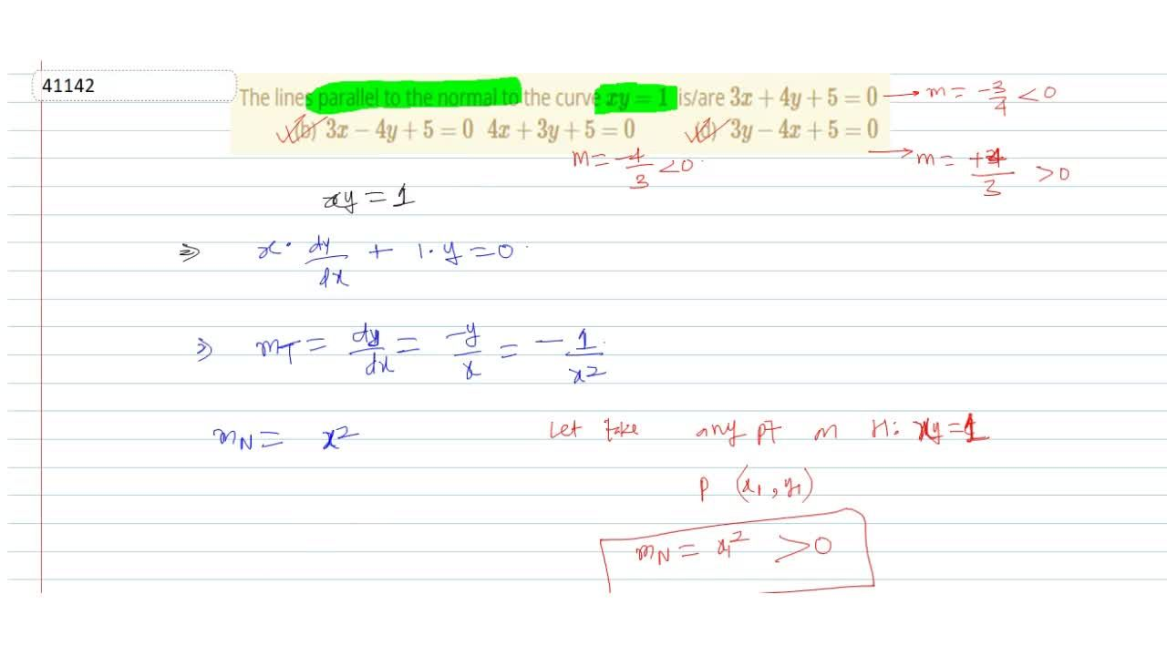 The lines parallel to the normal to the curve x y=1 is,are 3x+4y+5=0  (b) 3x-4y+5=0  4x+3y+5=0  (d) 3y-4x+5=0