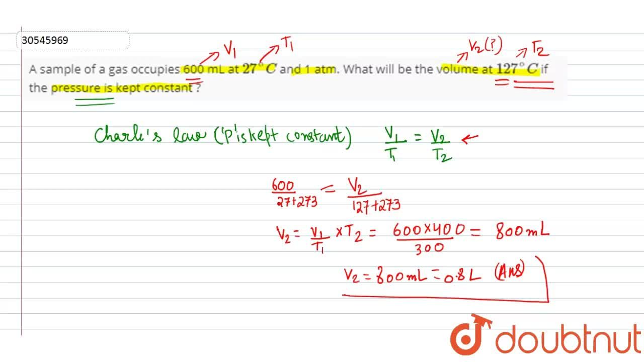 Solution for A sample of a gas occupies 600 mL at 27^(@)C and