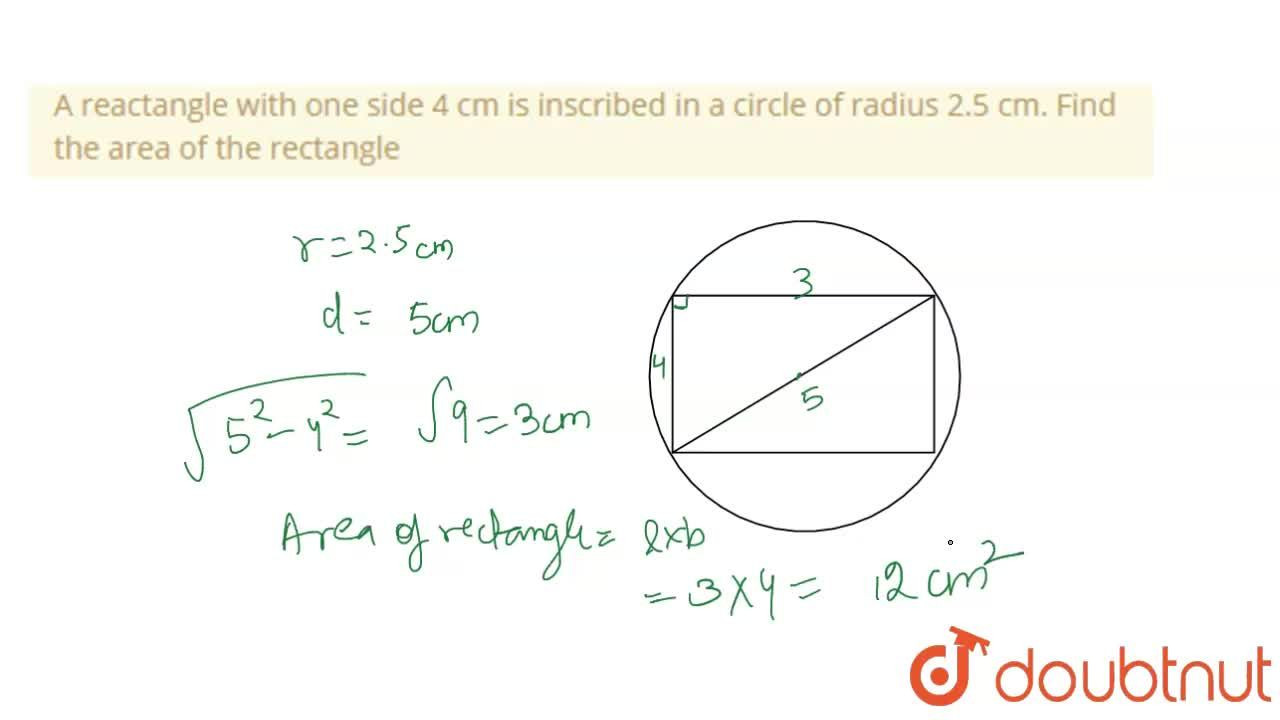 Solution for A reactangle with one side 4 cm is inscribed in a