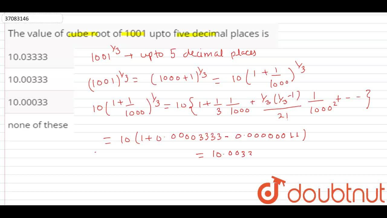 The value of cube root of 1001 upto five decimal places is