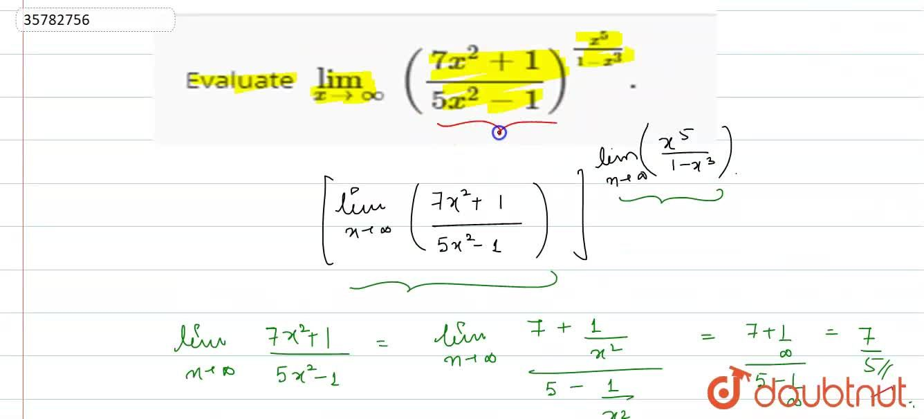 Solution for Evaluate lim_(xtooo) ((7x^(2)+1),(5x^(2)-1))^((x^