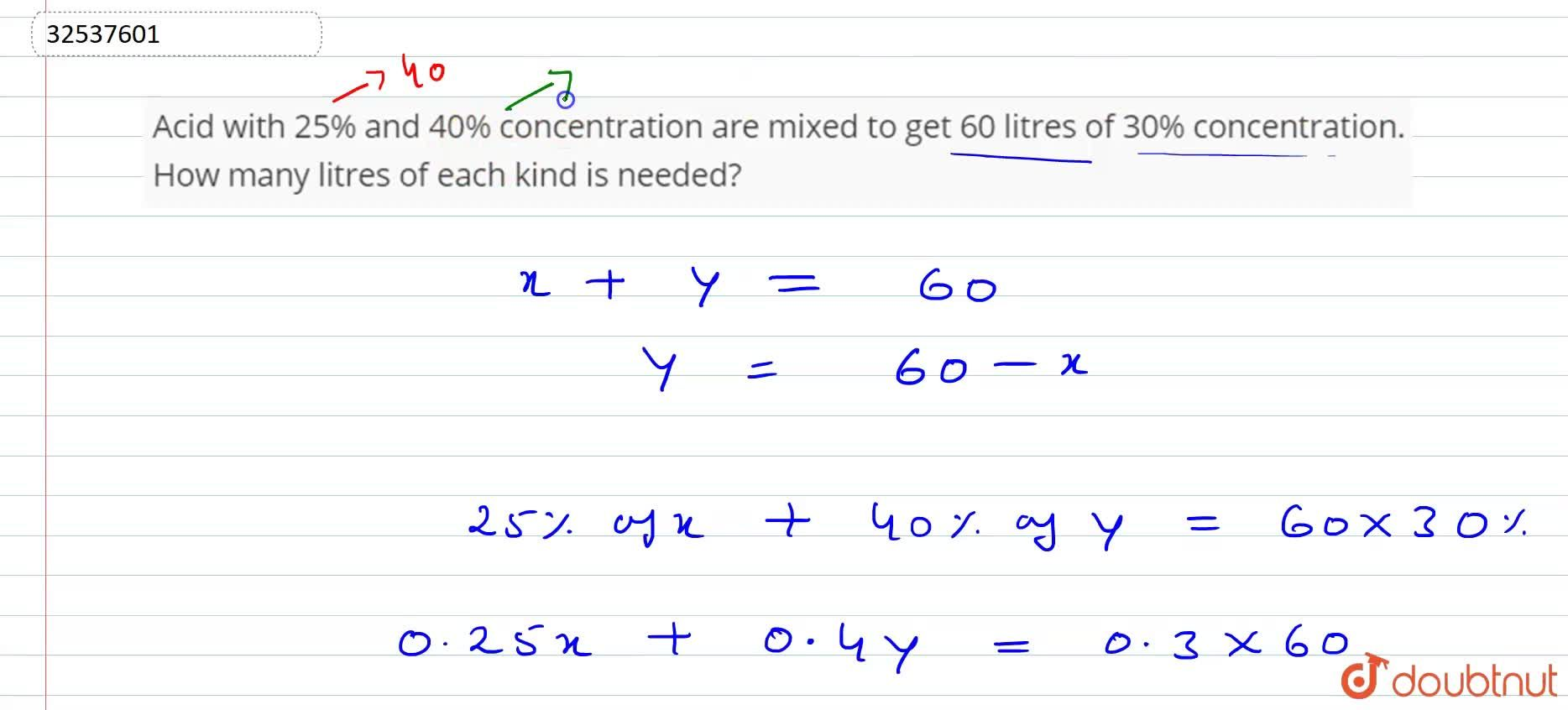 Acid with 25% and 40% concentration are mixed to get 60 litres of 30% concentration. How many litres of each kind is needed?