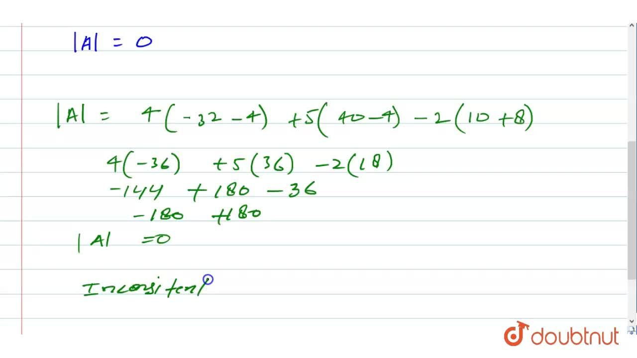 Show that following   system of linear equations is inconsistent: 4x-5y-2z=2,\ \ 5x-4y+2z=-2,\ \ 2x+2y+8z=-1