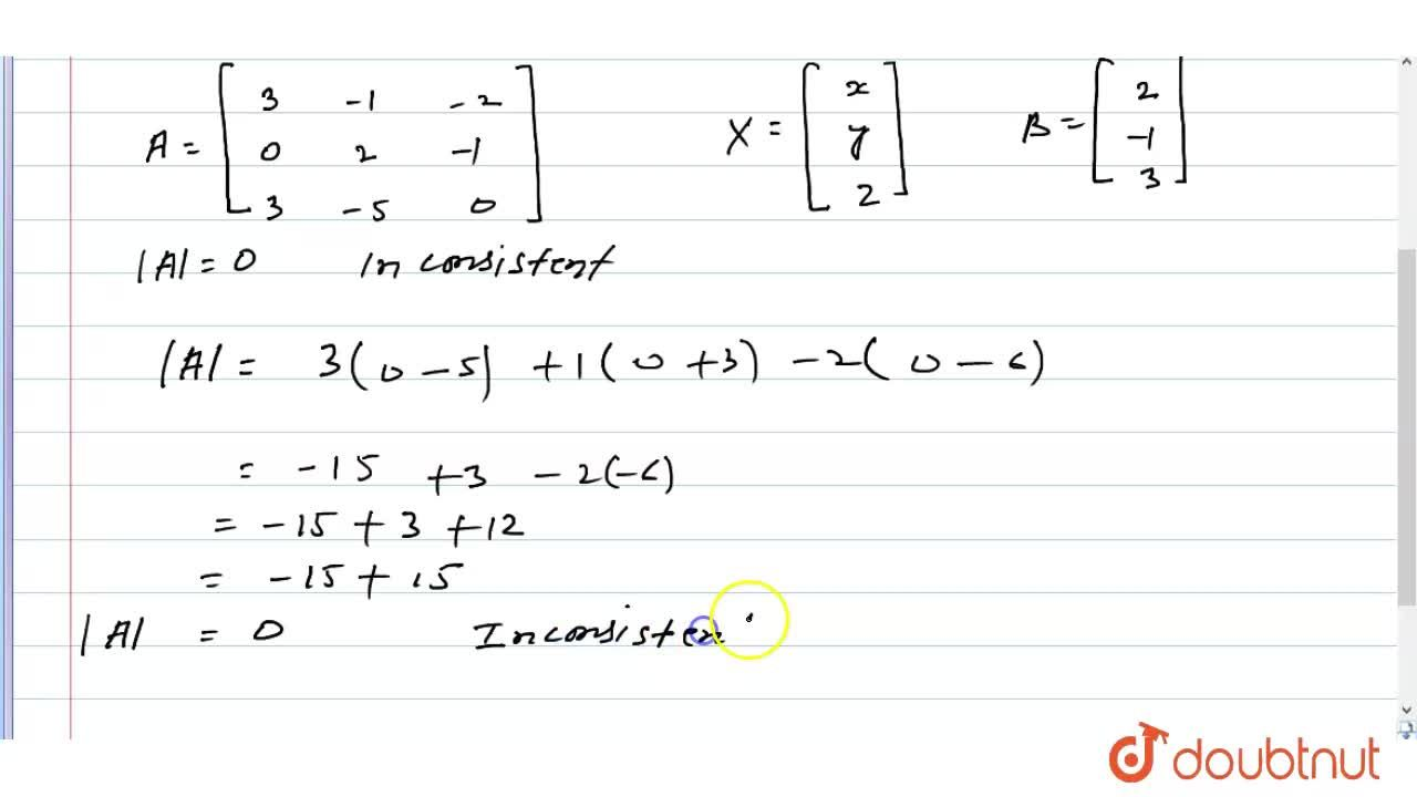 Show that following   system of linear equations is inconsistent: 3x-y-2z=2,\ \ 2y-z=-1,\ \ 3x-5y=3