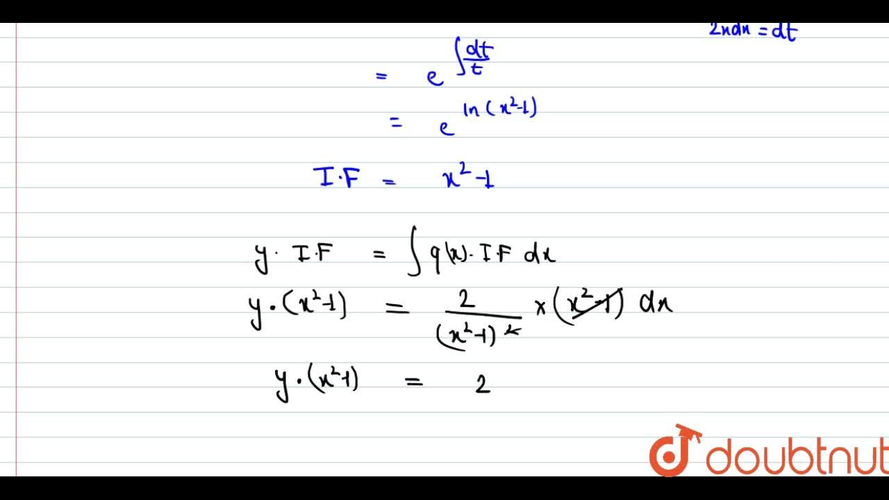 Find the general solution of the following differential equations <br> (x^(2)-1)(dy),(dx)+2xy=(2),(x^(2)-1)
