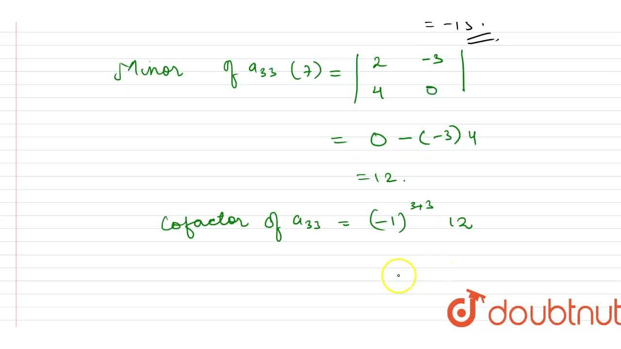 Find the minors and cofactors of elements '-3^(prime),\ \ ^(prime)5^(prime),\ \ -1^(prime)&\ '7' in the determinant    2-3 1 4 0 5-1 6 7 