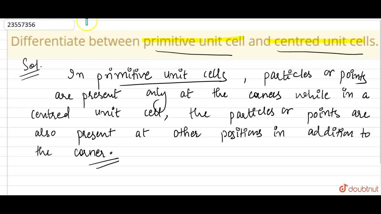 Solution for Differentiate between primitive unit cell and cent