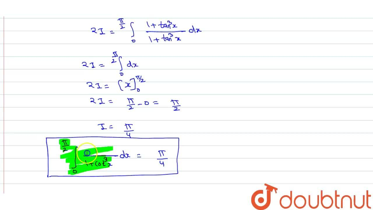 Solution for int_0^(pi,,2)1,(1+cot^3x)dx is equal to 0 b.
