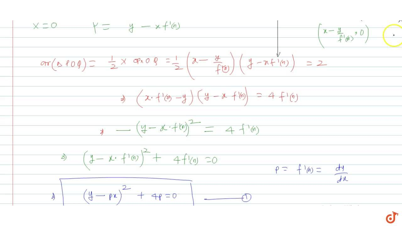 Let y=f(x) be a curve   passing through (1,1) such that   the triangle formed by the coordinate axes and the tangent at any point of   the curve lies in the first quadrant and has area 2. Form the differential   equation and determine all such possible curves.