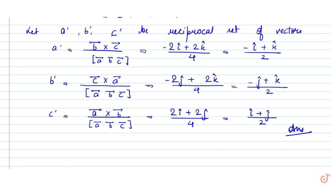 Solution for Find a set of vectors   reciprocal to the set  -h