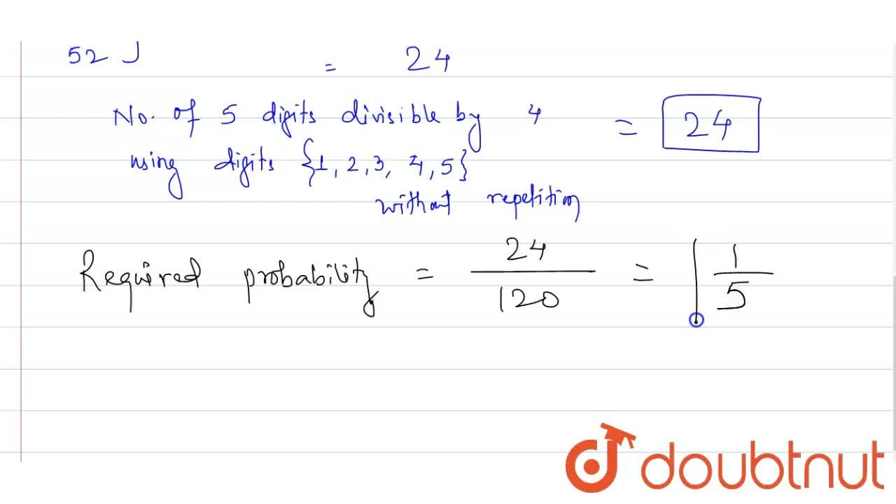 A five-digit number is formed by the digit 1, 2, 3, 4, 5 without repetition. Find the probability that the number formed is divisible by 4.