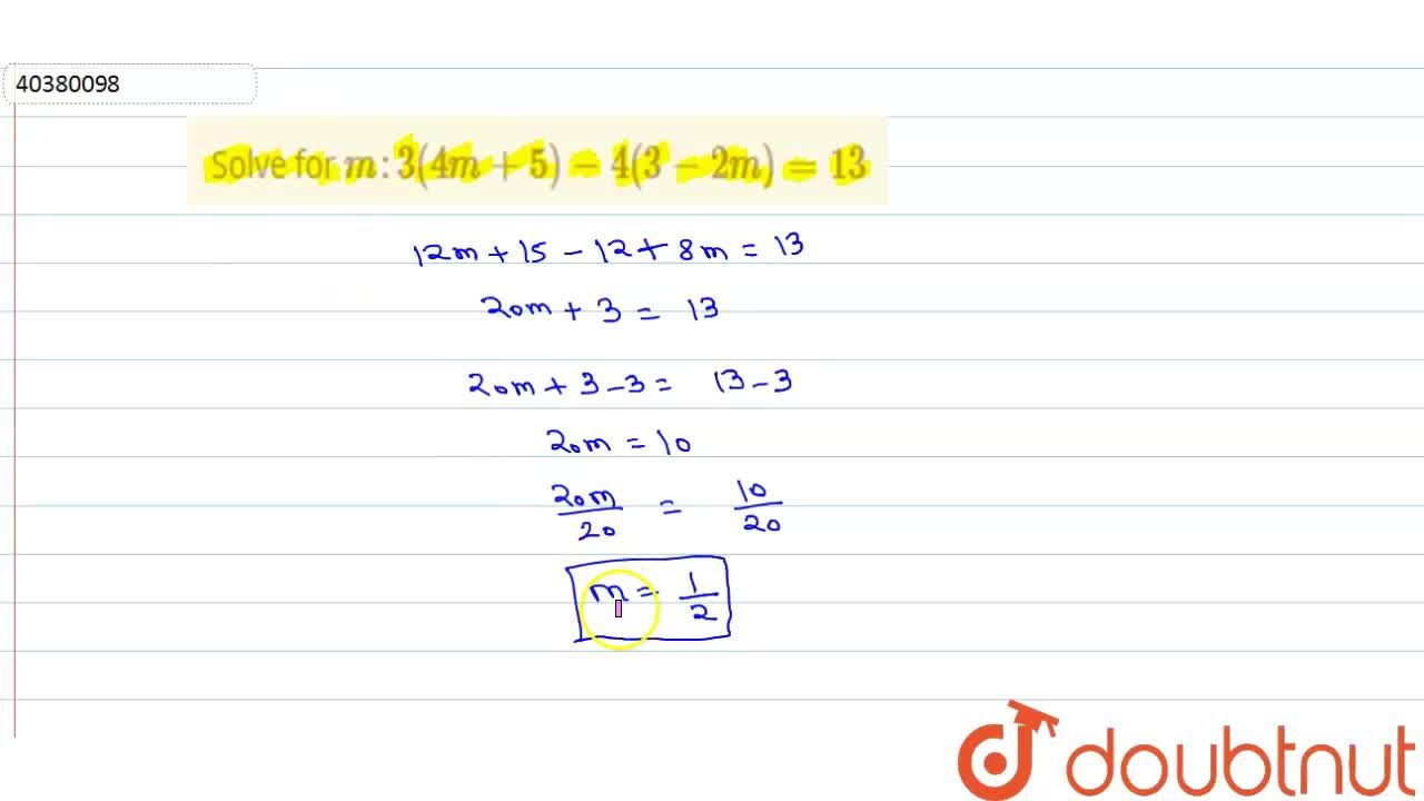 Solution for Solve for m : 3(4m + 5) - 4(3-2m) = 13