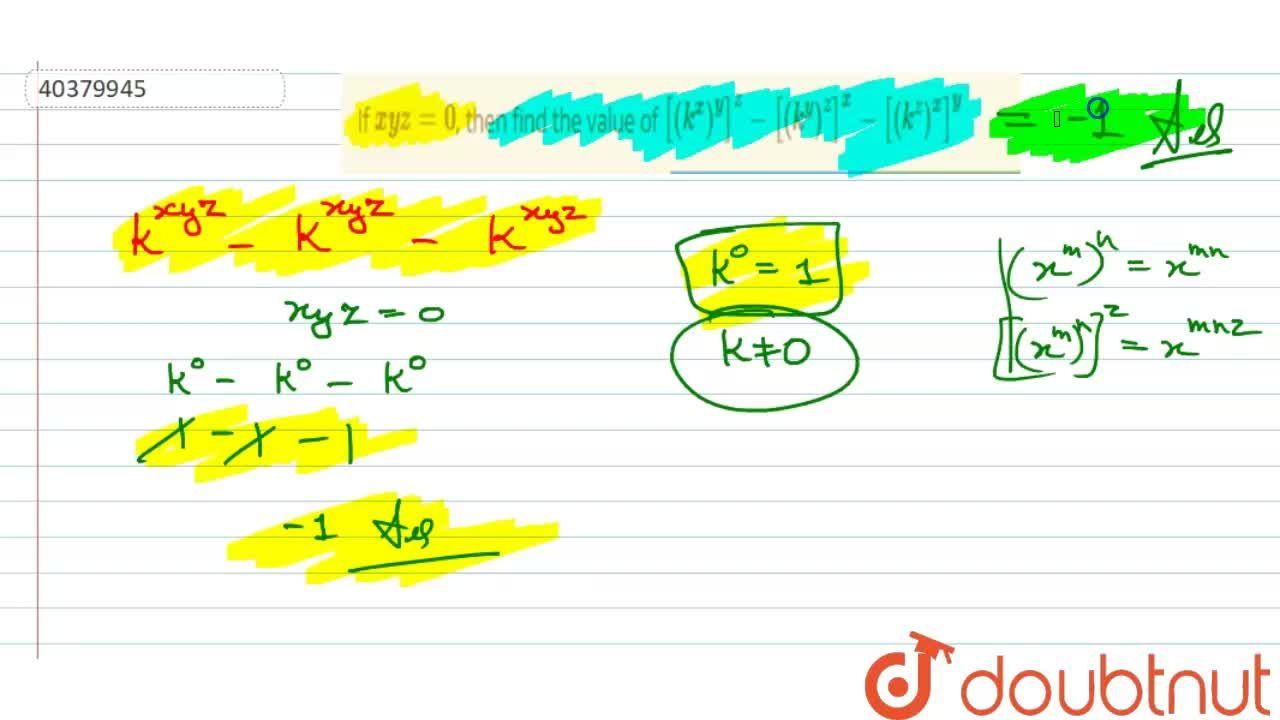 Solution for If xyz=0, then find the value of [(k^(x))^y]^z-