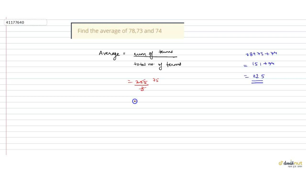 Solution for Find the average of 78,73 and  74