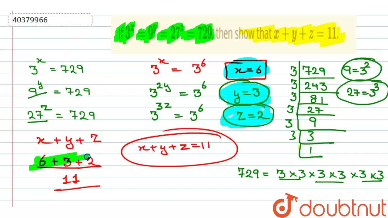Solution for If 3^x=9^y=27^(z)=729, then show that x+y+z=11