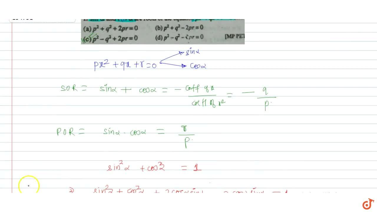 Solution for  If  sin alpha and cos alpha are roots of the eq