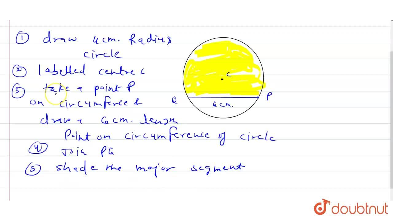 Draw a chord of length 6 cm in a circle of radius 4 cm and shade the major segment.