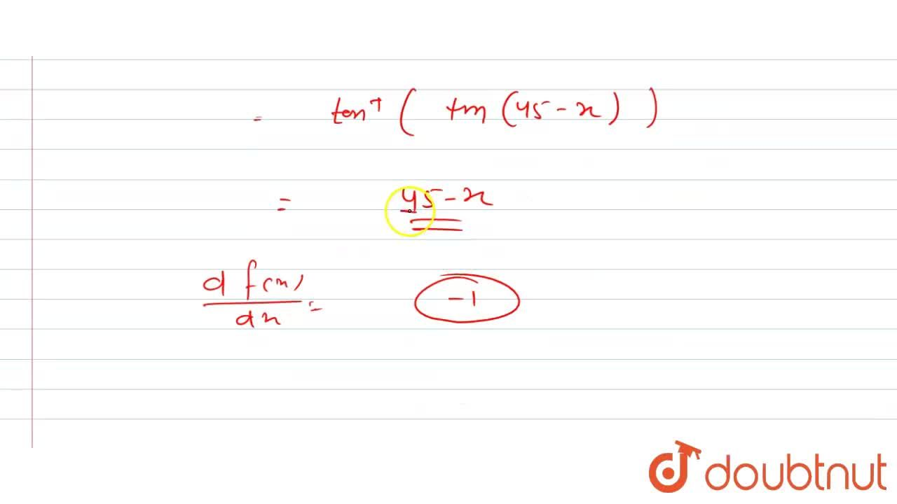 Find the derivative of tan^(-1)((cosx - sinx),(cosx + sinx)) with respect to 'x'