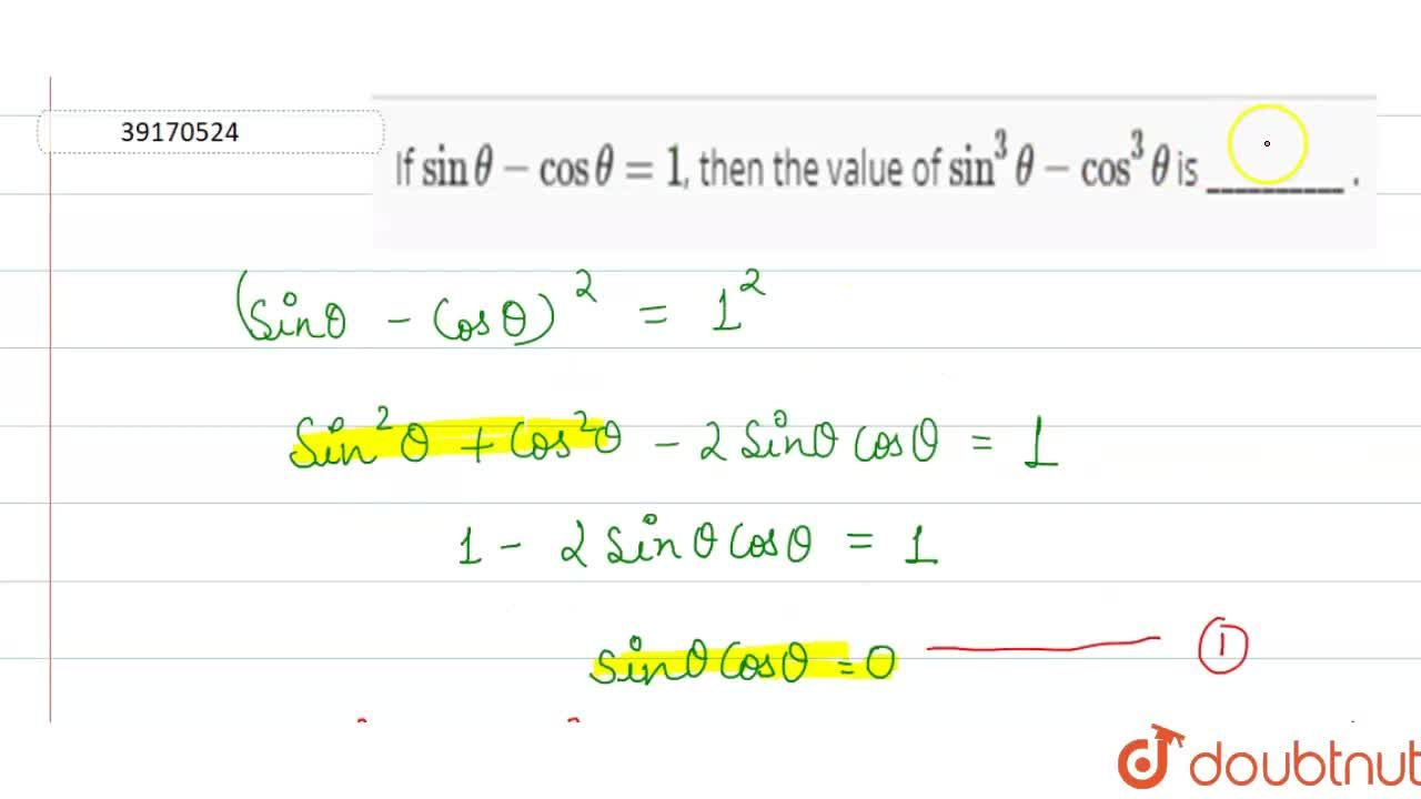Solution for If sintheta-costheta=1, then the value of sin^3