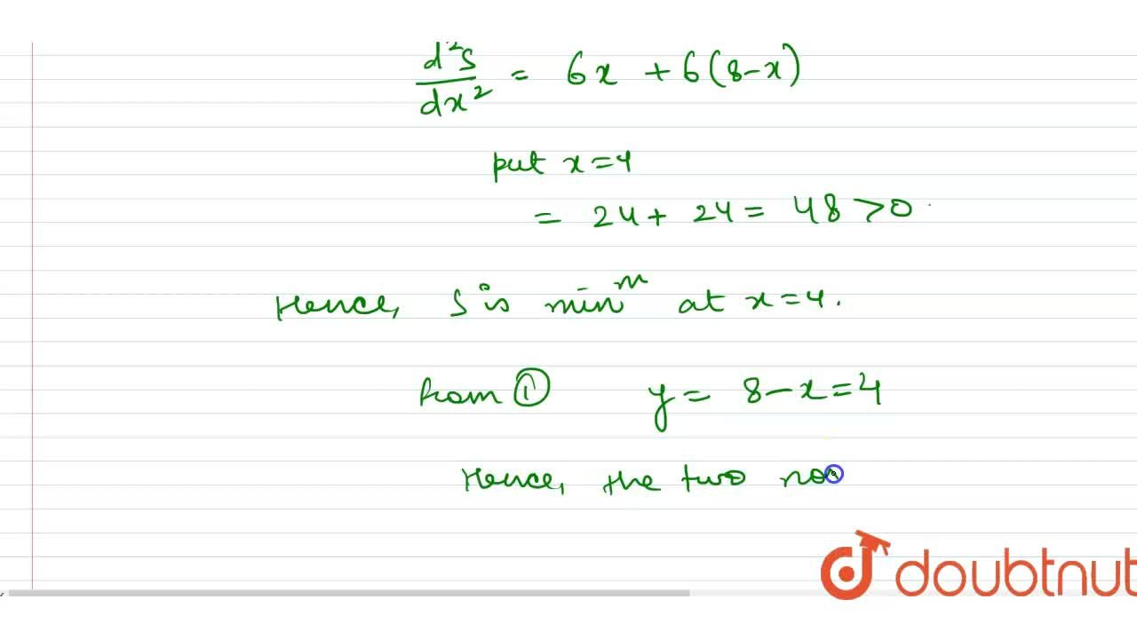 Find two number whose sum is 8 and the sum of their cubes is minimum.