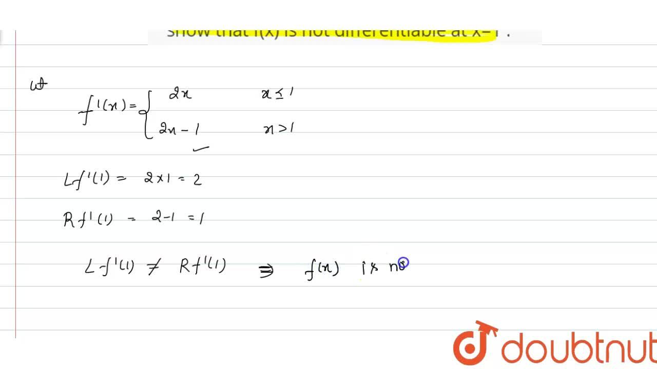"""If f(x)={:{(x^2"""",               """"x le 1),( x^2-x+1"""","""" x gt1):}  then show that f(x) is not differentiable at x=1 ."""