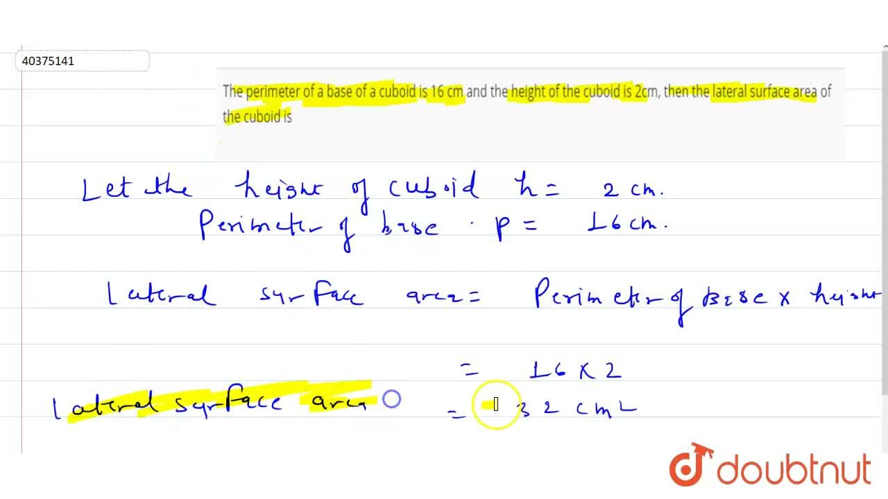 Solution for The perimeter of a base of a cuboid is 16 cm and t