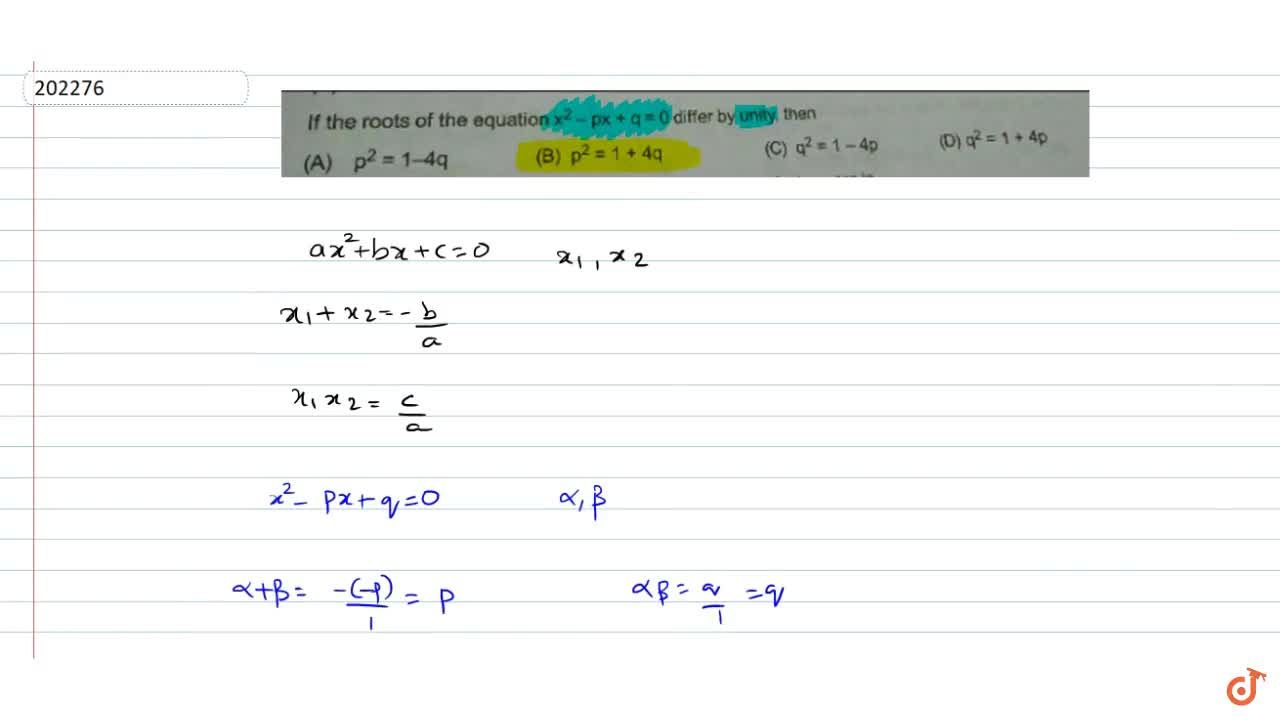 Solution for  If the roots of the equation x^2-px+q=0 differ