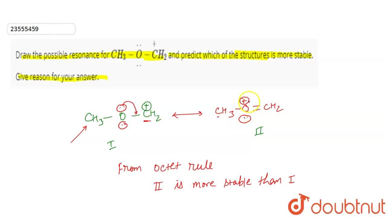 Draw the possible resonance for CH_(3)- underset(..)overset(..)(O)-overset(+)(C)H_(2) and predict which of the structures is more stable. Give reason for your answer.