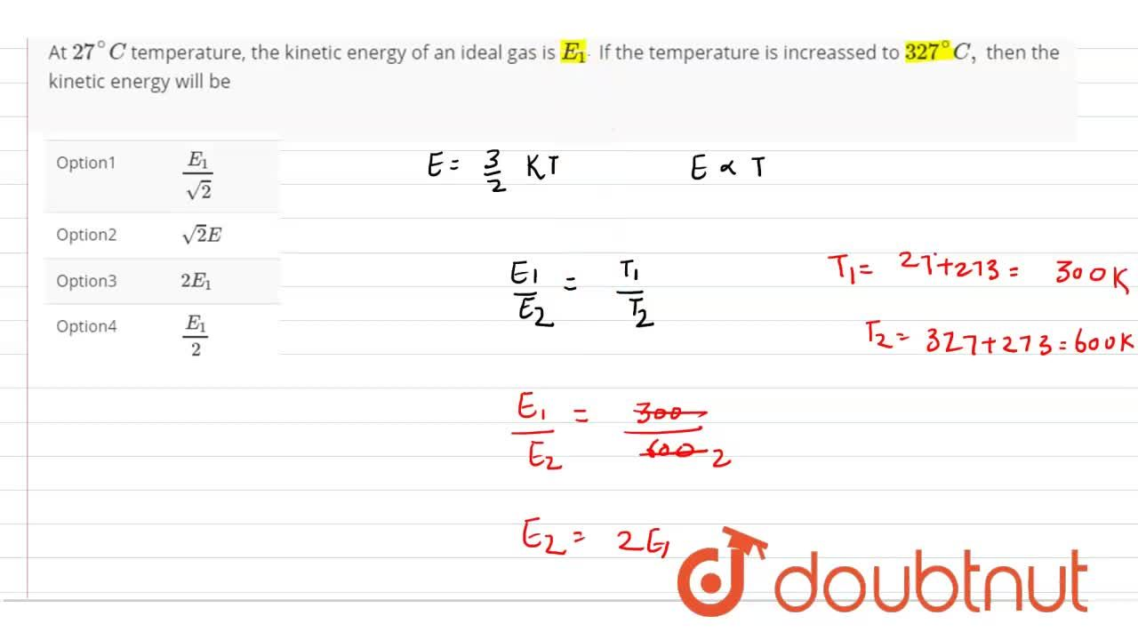 Solution for At 27^(@)C temperature, the kinetic energy of an