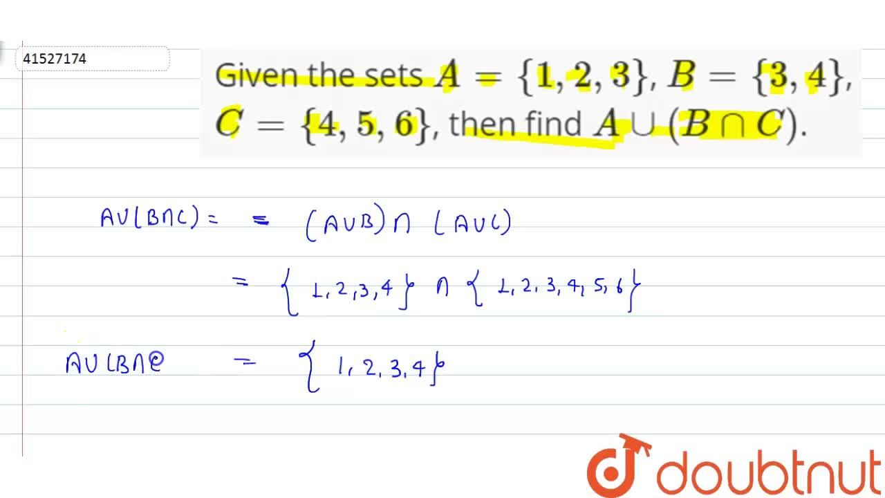 Solution for Given the sets A={1,2,3}, B={3,4}, C={4,5,6}