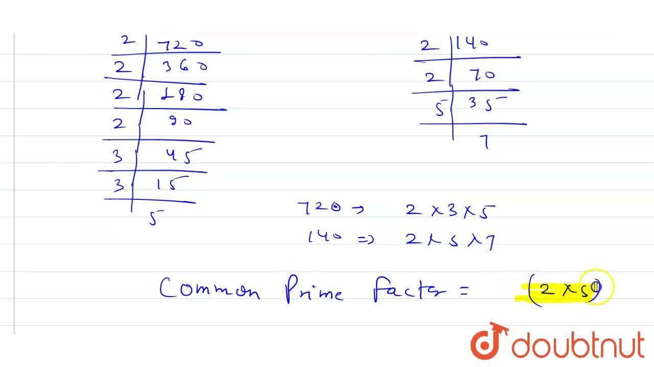Write all the common prime factors of 720 nad 140.