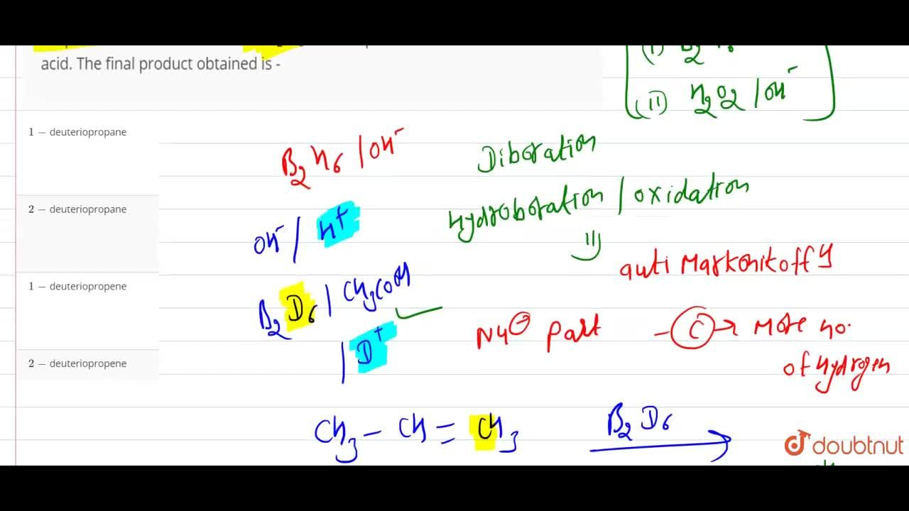 Solution for Propene is allowed to react with B_(2)D_(6) and