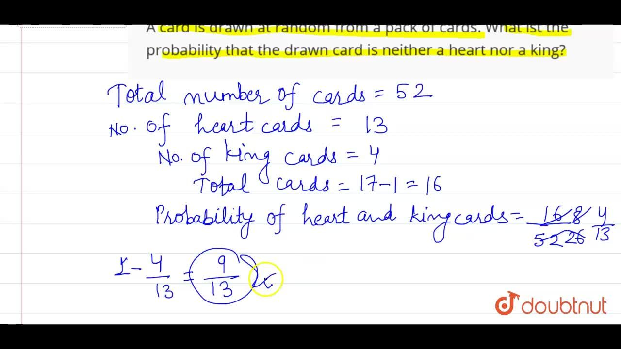 A card is drawn at random from a pack of cards. What ist the probability that the drawn card is neither a heart nor a king?