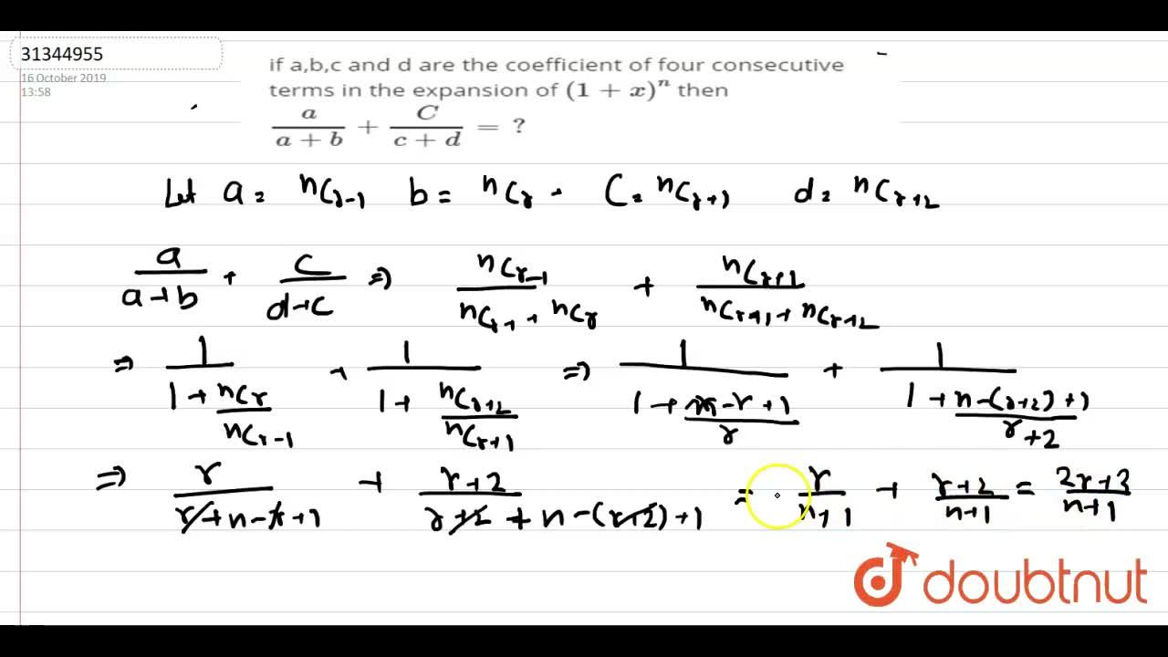 if a,b,c and d are the coefficient of four consecutive terms in the expansion of (1+x)^(n) then (a),(a+b)+(C) ,(c+d)=?
