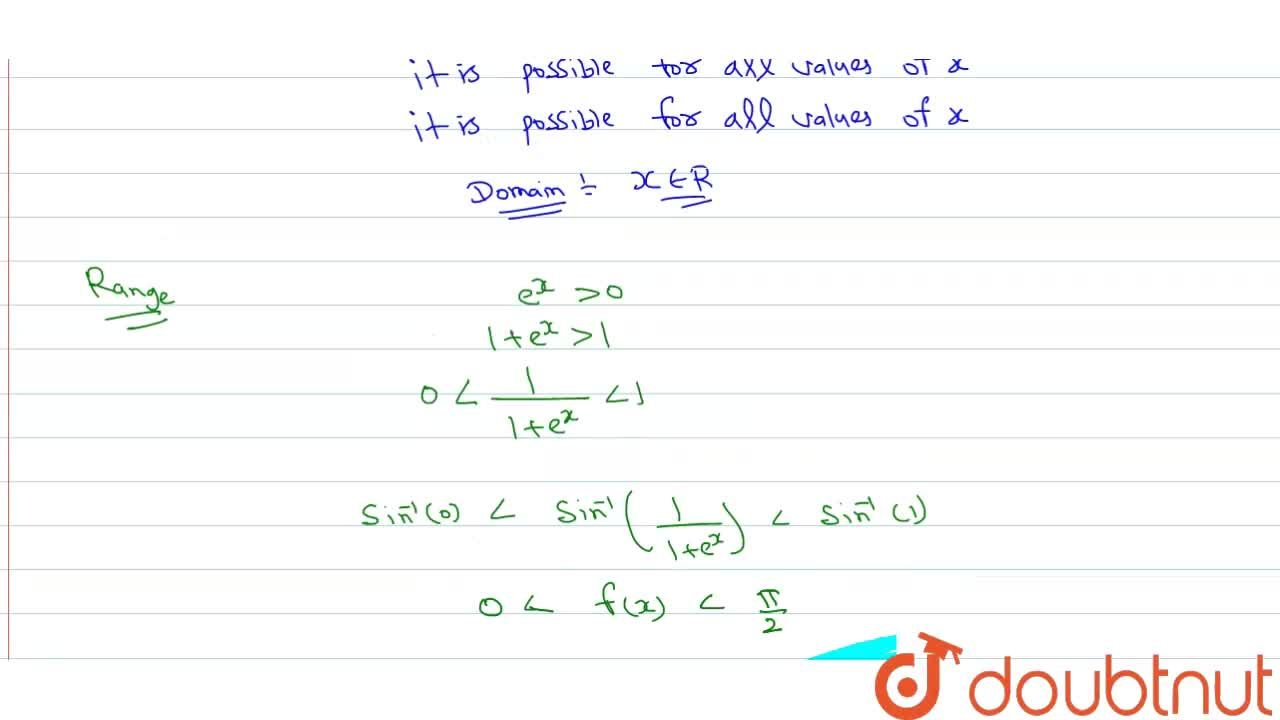 Find the domain and range of the function f(x) = sin^(-1)((1+e^(x))^(-1)).
