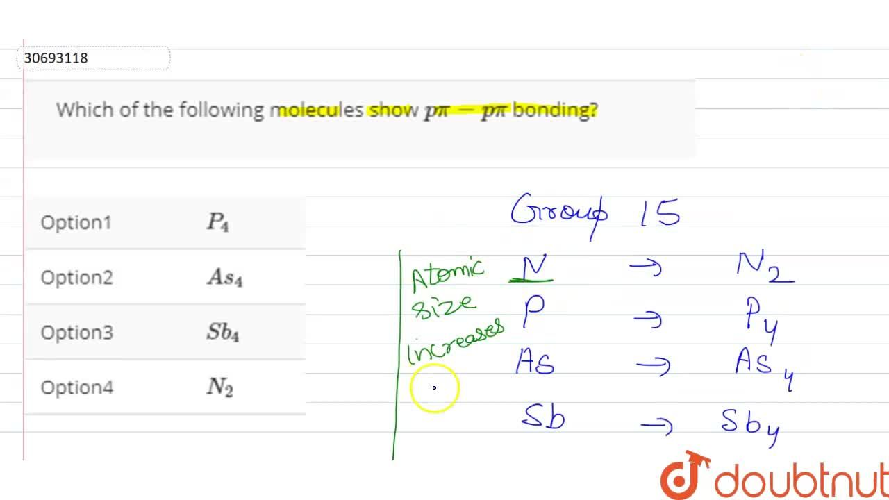 Solution for Which of the following molecules show p pi - p pi