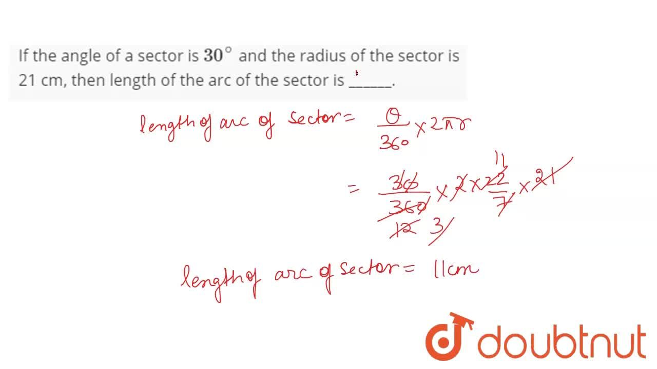If the angle of a sector is 30^(@) and the radius of the sector is 21 cm, then length of the arc of the sector is ______.