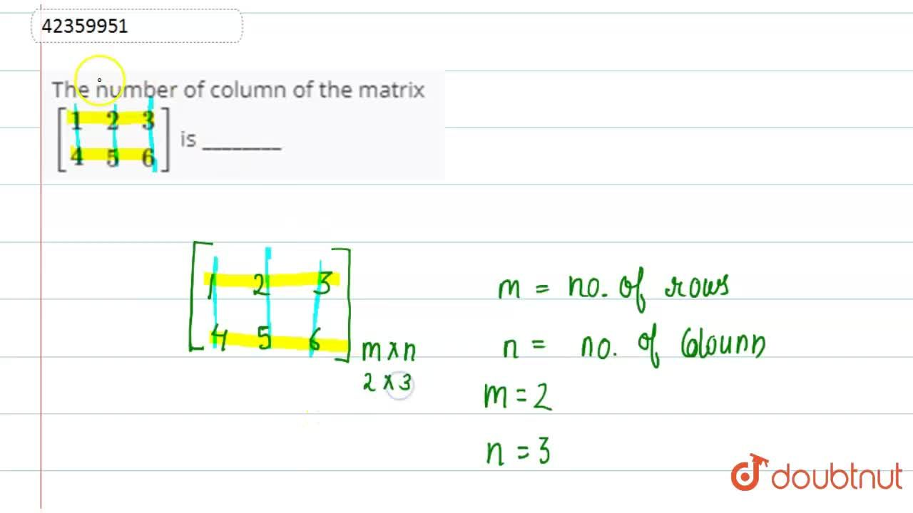 The number of column of the matrix [{:(1,2,3),(4,5,6):}] is ________