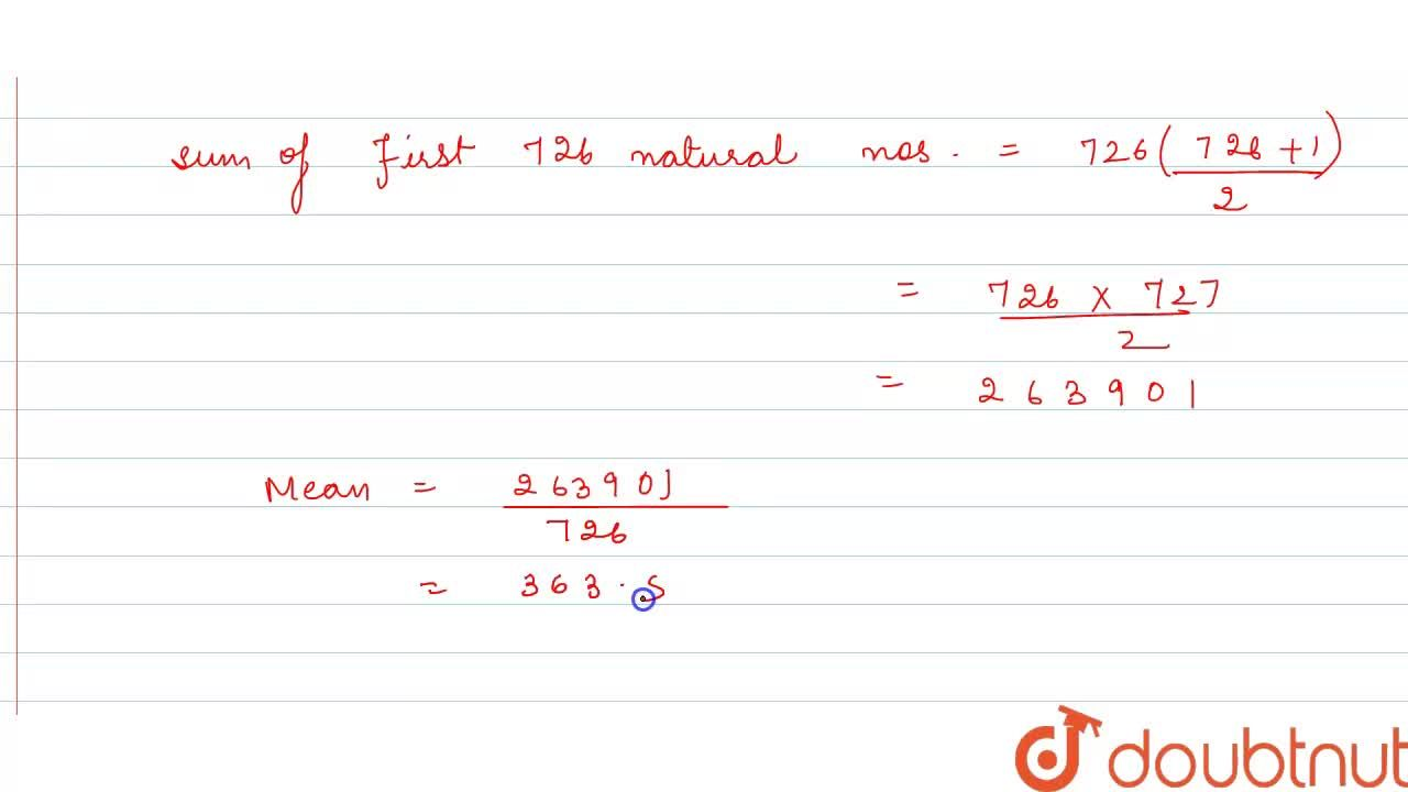 Solution for Find the mean of first 726 natural numbers .