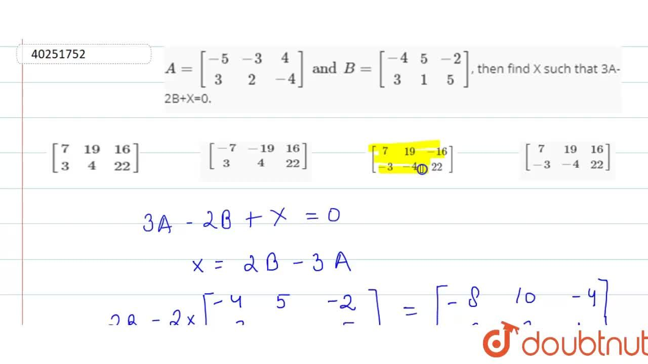 Solution for A={:[(-5,-3,4),(3,2,-4)]:}andB={:[(-4,5,-2),(3,1,