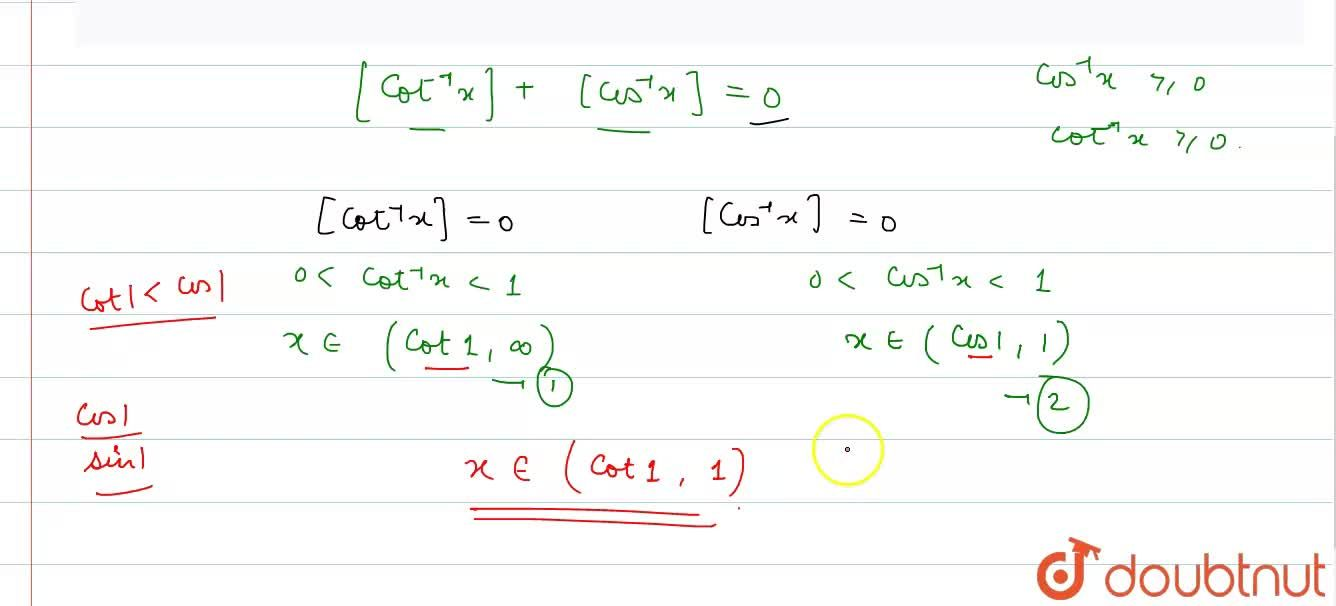 Solution for Sove [cot^(-1) x] + [cos^(-1) x] =0, where [.]