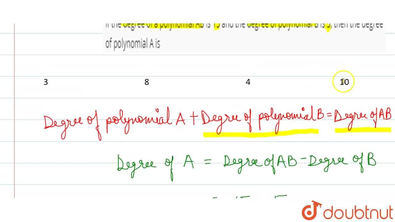 If the degree of a polynomial AB is 15 and the degree of polynomial B is 5, then the degree of polynomial A is