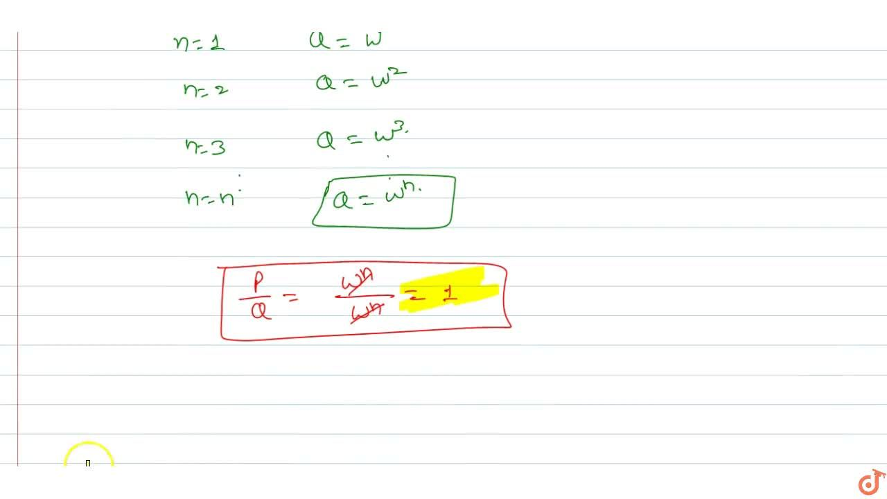 Solution for Let w is non-real root of x^3 =1 (i) If P = w^n