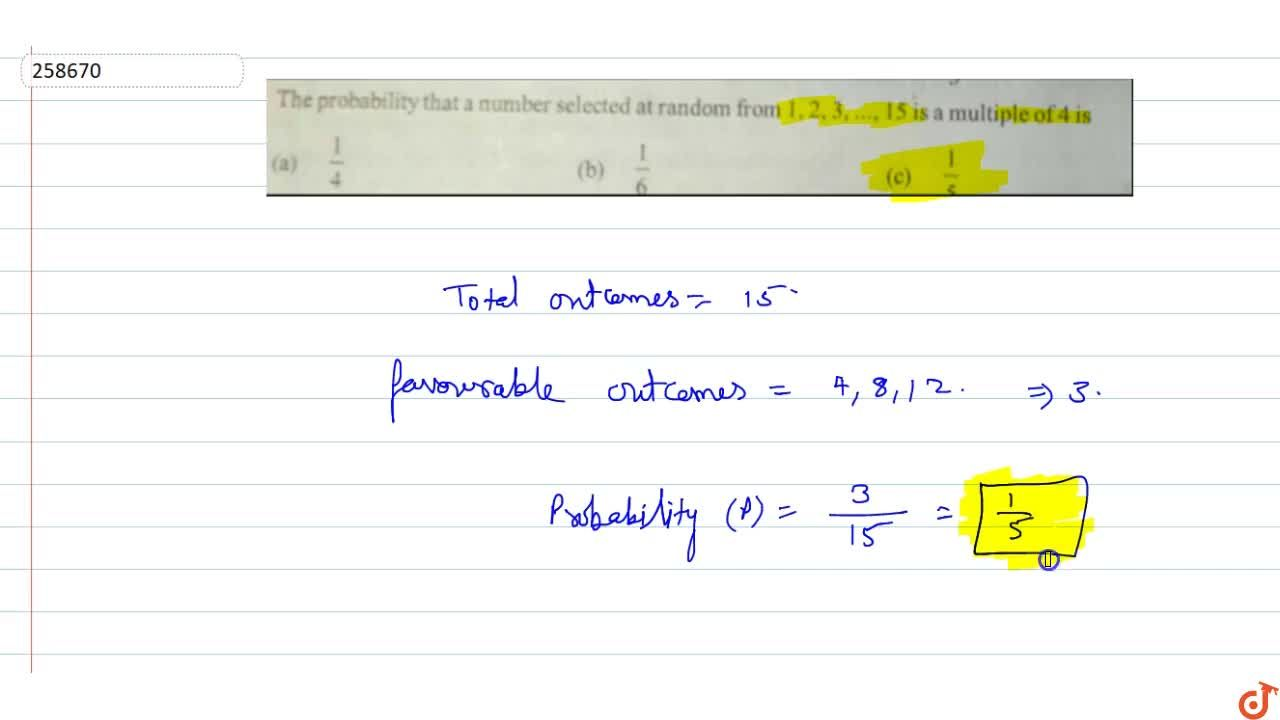 The probability that a number selected at random from 1,2,3, , 15 is a multiple of 4 is