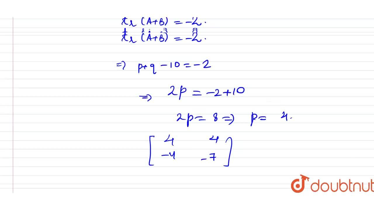 """Solution for If A={:[(p,2),(-4,-5)]:},B={:[(q,r-s),(r,-5)]:}"""""""