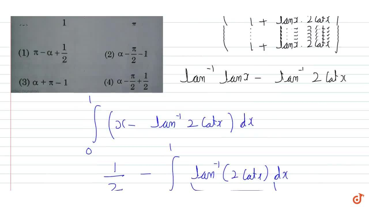 Solution for Let  int_0^1tan^(- 1)((tanx),2)dx=alpha then  i