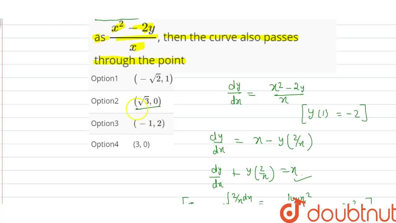If a curve passes through the point (1, -2) and has slope of the tangent at any point (x,y) on it as (x^2-2y),x, then the curve also passes through the point