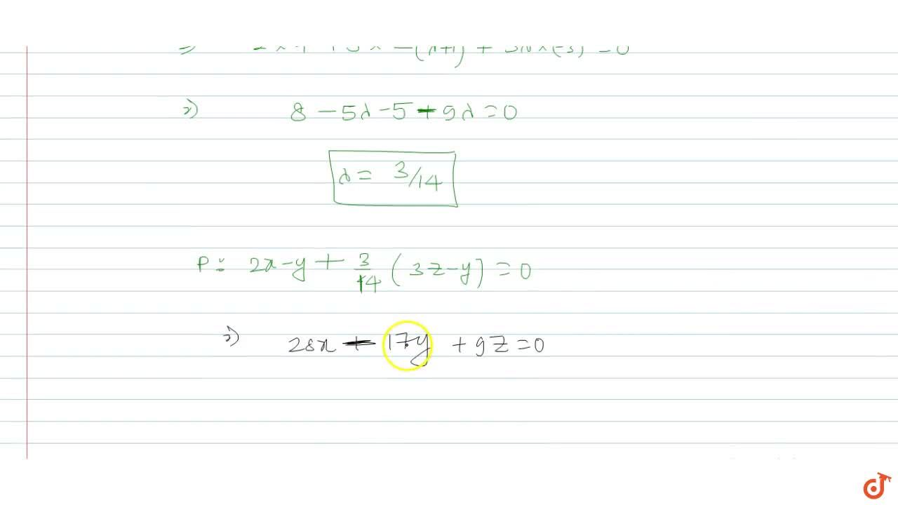Let P=0 be the equation of a plane passing through the line of   intersection of the planes 2x-y=0a n d3z-y=0 and perpendicular to the plane 4x+5y-3z=8. Then the points which lie on the plane P=0 is,are a. (0,9,17)  b. (1,,7,21,,9)   c. (1,3,-4)  d. (1,,2,1,1,,3)