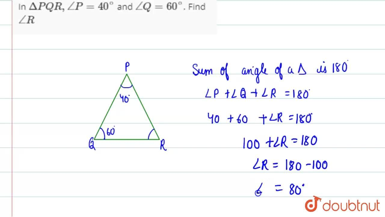 Solution for In Delta PQR,,_P=40^(@) and ,_ Q=60^(@). Find